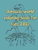 Jurassic world coloring book for kids 2021: Learn and explore about the jurassic world , the best coloring book for kids in 2021