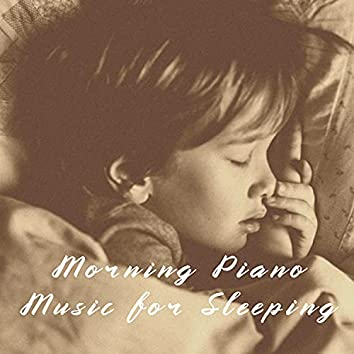Morning Piano Music for Sleeping