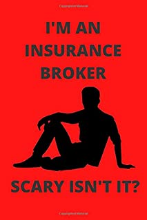 I'M A INSURANCE BROKER SCARY ISN'T IT?: Funny Insurance Broker Journal Note Book Diary Log Scrap Tracker Party Prize Gift ...