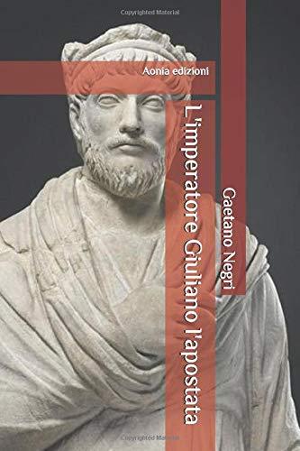 L'imperatore Giuliano l'apostata: Con introduzione biografica (annotato)