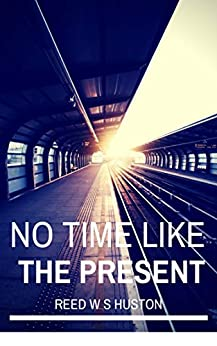 No Time Like the Present by [Reed W. Huston]