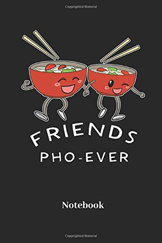 Friends Pho-Ever Notebook: Lined notebook for pho soup and ramen fans - notebook for men, women, kids and children
