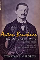 Anton Bruckner: The Man and the Work