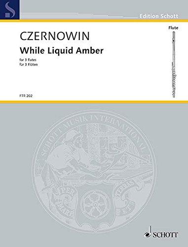 While Liquid Amber: for 3 flutes. 3 Piccolos oder 3 Flöten (auch Piccolo und Bassflöte). Spielpartitur. (Edition Schott)