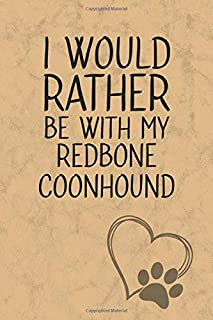 I Would Rather Be With My Redbone Coonhound: Nice Lined Journal, Diary and Gift for a Man, Woman, Girl or Boy Who Really Loves Their Dog