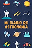 Mi Diario de Astronomía: Es un diario de astronomía para niños con el que van a pode registrar todo acerca de su observación astronómica - Formato 15 ... páginas - Ideal para la astronomía infantil