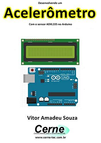 Desenvolvendo um Acelerômetro Com o sensor ADXL335 no Arduino (Portuguese Edition)