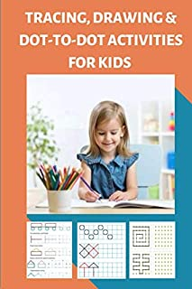 Tracing, Drawing and Dot to Dot Activities for Kids: First Learn to Write workbook, Practice line tracing, pen control to ...