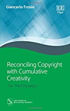 Reconciling Copyright With Cumulative Creativity: The Third Paradigm (CEIPI Studies in Intellectual Property)