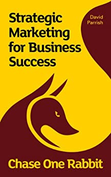 [David Parrish]のChase One Rabbit: Strategic Marketing for Business Success: 63 Tips, Techniques and Tales  for Creative Entrepreneurs (English Edition)