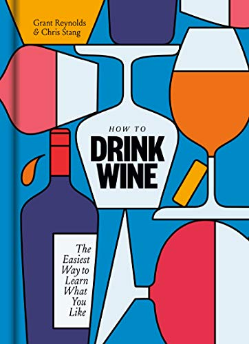 How to Drink Wine: The Easiest Way to Learn What You Like (CLARKSON POTTER)