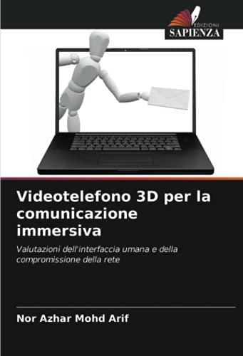 Videotelefono 3D per la comunicazione immersiva: Valutazioni dell'interfaccia umana e della compromissione della rete