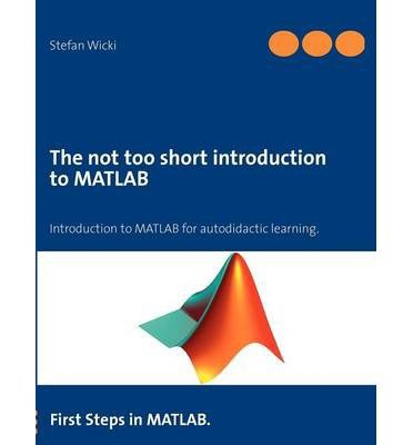 [(The Not Too Short Introduction to MATLAB )] [Author: Stefan Wicki] [Dec-2012]