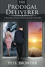 The Prodigal Deliverer: A True Story of the Power of God in the Life of One Man