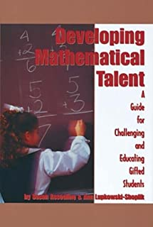Developing Mathematical Talent: A Guide for Challenging and Educating Gifted Students