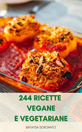 244 Ricette Vegane E Vegetariane : Piani Pasto E Ricette Per Pasti Senza Carne - Colazione, Insalate, Zuppe, Salse, Snack, Antipasti, Piatti Principali Internazionali