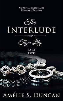 Tiger Lily : The Interlude (Tiger Lily Trilogy Book 2) by [Amélie S. Duncan]