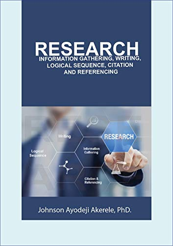 RESEARCH: INFORMATION GATHERING, WRITING, LOGICAL SEQUENCE, CITATION AND REFERENCING (English Edition)