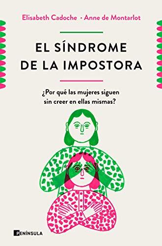 El síndrome de la impostora: Por qué las mujeres carecen de tanta confianza en sí mismas (PENINSULA)