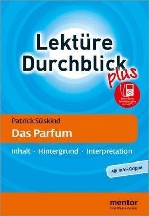 Patrick Süskind Das Parfum. Inhalt, Hintergrund, Interpretation