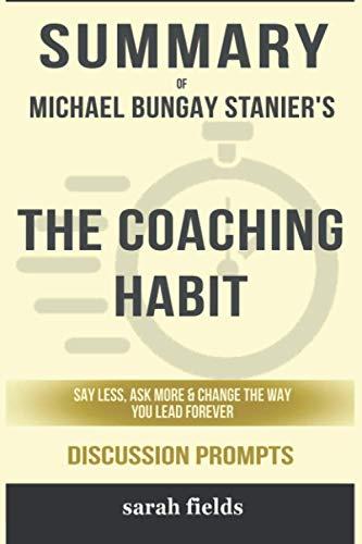 Summary of The Coaching Habit: Say …