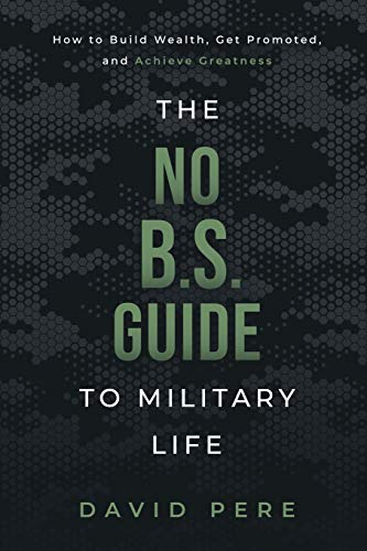 Compare Textbook Prices for The No B.S. Guide to Military Life: How to build wealth, get promoted, and achieve greatness  ISBN 9781736753019 by Pere, David