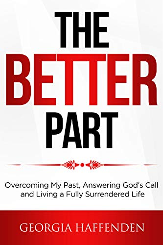 THE BETTER PART: Overcoming My Past, Answering God's Call and Living a Fully Surrendered Life