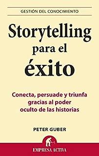STORYTELLING PARA EL EXITO: Conecta, persuade y triunfa gracias al poder oculto de las historias (Gestión del conocimiento) (Spanish Edition)