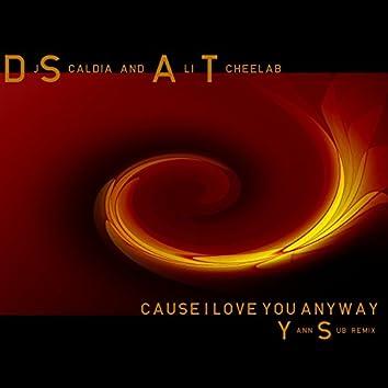 Cause I Love You Anyway (Yann Sub Remix)