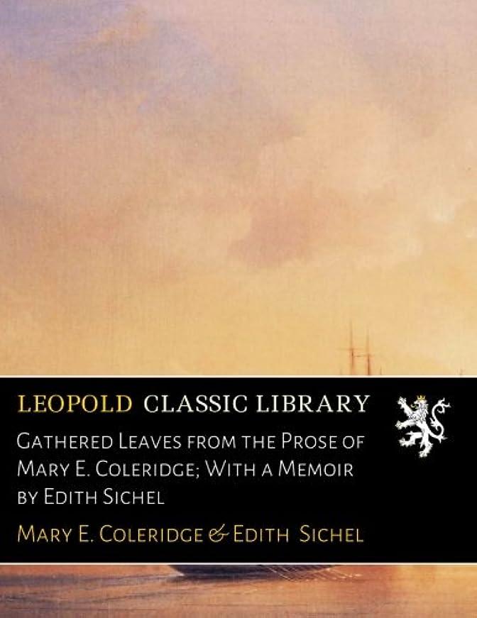 くぼみ請う年齢Gathered Leaves from the Prose of Mary E. Coleridge; With a Memoir by Edith Sichel