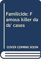 Familicide: Famous killer dads' cases