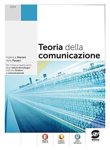 Teoria della comunicazione: Per il terzo e quarto anno degli istituti tecnologici - Indirizzo Grafica e comunicazione - BES - Libro Misto - Digi World