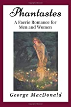Phantastes: A Faerie Romance for Men and Women (Annotated): Illustrated | Newer Edition of the Original 1905 Publication