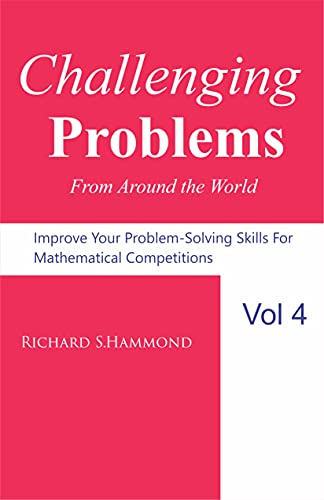 Challenging Problems from Around the World Vol. 4: Math Olympiad Contest Problems (English Edition)