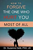 Image of How to FORGIVE THE ONE WHO HURT YOU MOST OF ALL (The Life Guide)