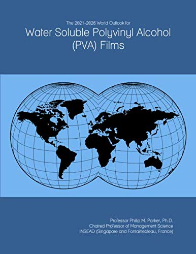 The 2021-2026 World Outlook for Water Soluble Polyvinyl Alcohol (PVA) Films