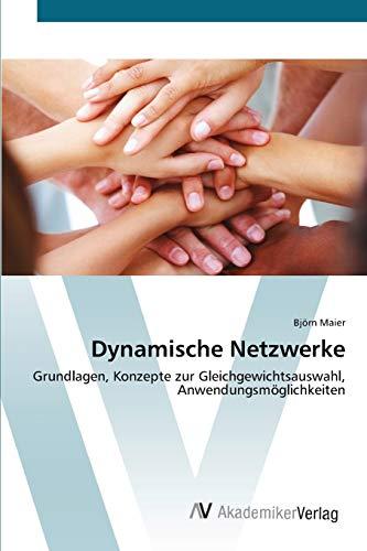 Dynamische Netzwerke: Grundlagen, Konzepte zur Gleichgewichtsauswahl, Anwendungsmöglichkeiten
