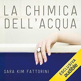La chimica dell'acqua                   Di:                                                                                                                                 Sara Kim Fattorini                               Letto da:                                                                                                                                 Roberto Accornero                      Durata:  4 ore e 35 min     40 recensioni     Totali 3,4