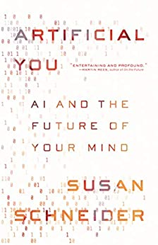 Artificial You: AI and the Future of Your Mind by [Susan Schneider]