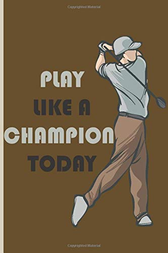 play like champion today: Golf Score Cards, Golfing Log, Personalized Golf Gift. A Golf Log Journal Score Card Record The Course ... Record Book Golfer Tournament)
