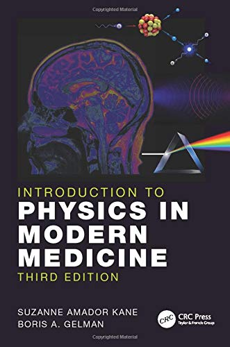 Compare Textbook Prices for Introduction to Physics in Modern Medicine 3 Edition ISBN 9781138036031 by Kane, Suzanne Amador,Gelman, Boris A.
