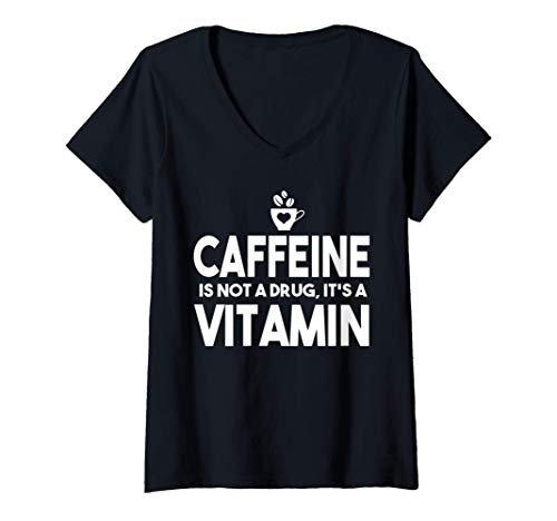 Mujer Coffee Funny Gift - Caffeine Is Not A Drug It's A Vitamin Camiseta Cuello V