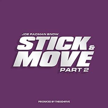 Stick & Move, Pt. 2