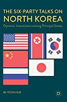 The Six-Party Talks on North Korea: Dynamic Interactions among Principal States