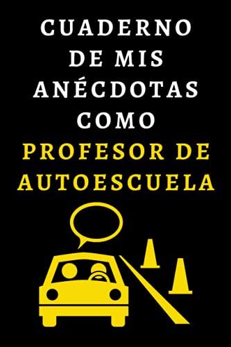 Cuaderno De Mis Anécdotas Como Profesor De Autoescuela: Ideal Para Profesores De Autoescuela - 120 Páginas