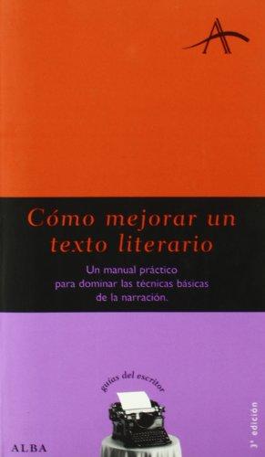 Cómo mejorar un texto literario: Un manual práctico para dominar las técnicas básicas de la narración (Guías del escritor)