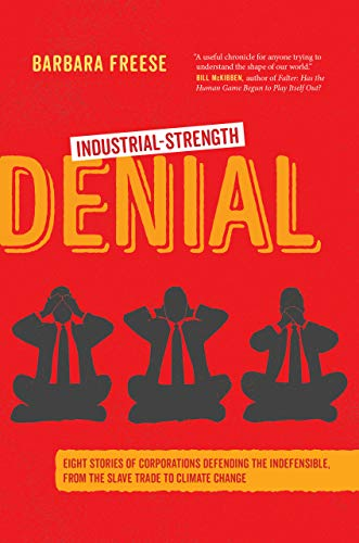 Compare Textbook Prices for Industrial-Strength Denial: Eight Stories of Corporations Defending the Indefensible, from the Slave Trade to Climate Change First Edition ISBN 9780520296282 by Freese, Barbara