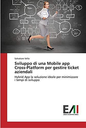 Sviluppo di una Mobile app Cross-Platform per gestire ticket aziendali: Hybrid App la soluzione ideale per minimizzare i tempi di sviluppo