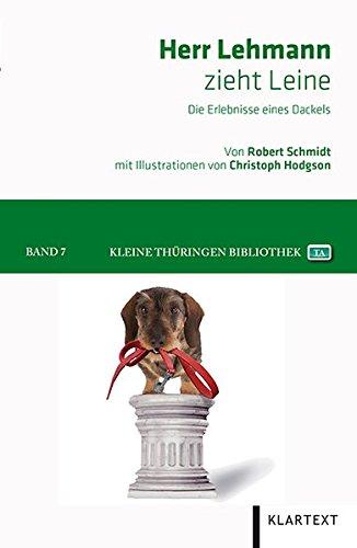 Herr Lehmann zieht Leine: Die Erlebnisse eines Dackels (Kleine Thüringen Bibliothek)