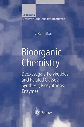 Bioorganic Chemistry: Deoxysugars, Polyketides and Related Classes: Synthesis, Biosynthesis, Enzymes (Springer Desktop Editions in Chemistry)